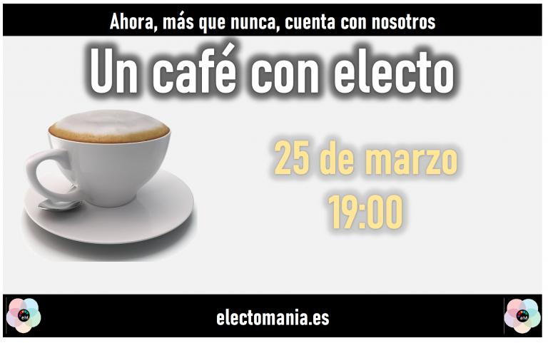 Café con Electo (25M): en directo desde las 19:00