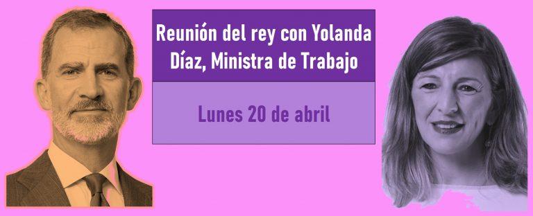 Felipe VI se reunirá el lunes con la Ministra de Trabajo, Yolanda Díaz